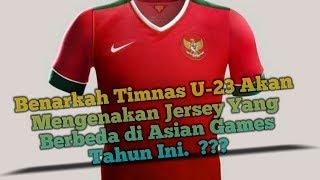 Download Video Benarkah Timnas U-23 Akan Mengenakan Jersey Yang Berbeda di Asian Games Tahun Ini ??? MP3 3GP MP4