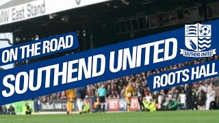 On The Road - SOUTHEND UNITED @ ROOTS HALL