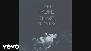 Gael Faure - Tu me suivras (Audio Video)