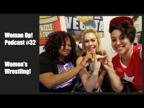 Woman Up! Podcast #32 - Women's Wrestling!