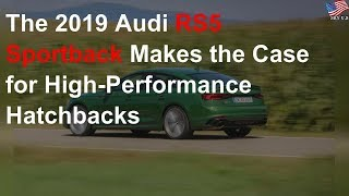 The 2019 Audi RS5 Sportback makes the case for high-performance hatchbacks