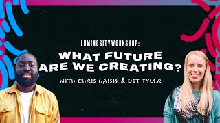 Workshop Day 2 - What future are we creating? | Luminosity Streaming Live 2020