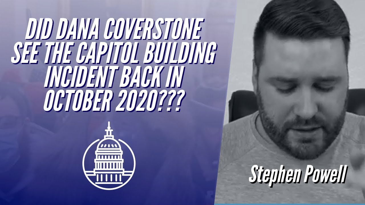 DID DANA COVERSTONE SEE THE CAPITOL BUILDING INCIDENT BACK IN OCTOBER 2020?