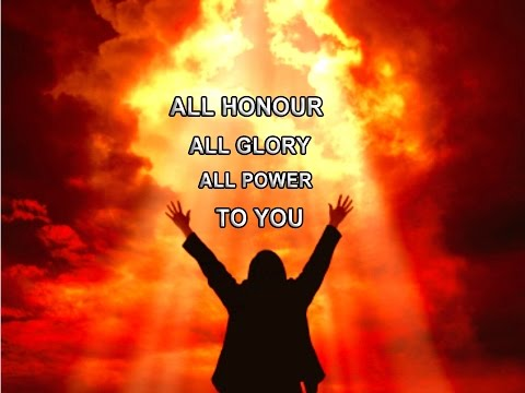 All Honor, All Glory, All Power, to You