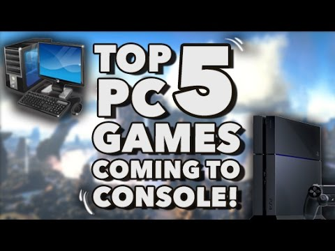 Top 5 Pc Games Coming To Console 2016 Ps4 Xbox One