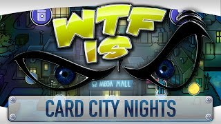 ► WTF Is... - Card City Nights ?