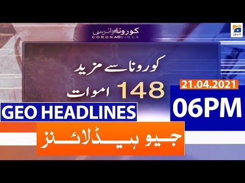 Geo Headlines 06 PM | 21st April 2021