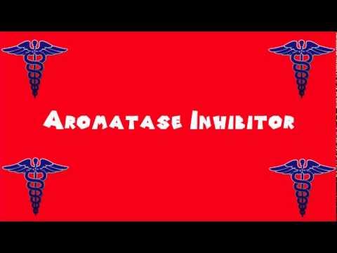 Pronounce Medical Words ― Aromatase Inhibitor