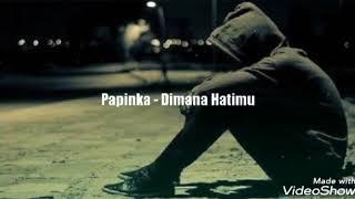 Papinka - Dimana Hatimu ( Lyric )
