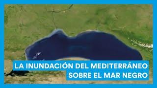 La inundación del Mediterráneo sobre el mar Negro. Origen del Mediterráneo.