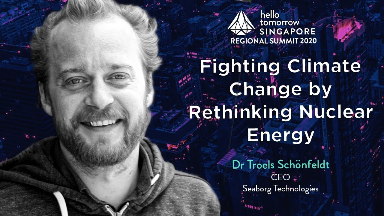 Fighting Climate Change by Rethinking Nuclear Energy | Dr. Troels Schonfeldt