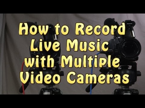 How to Record Live Music with Multiple Video Cameras