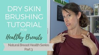 Dry Skin Brushing:  DIY Self Lymphatic Drainage Massage of the Breast and Upper Extremeties