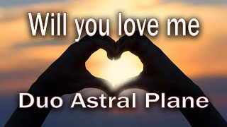 WILL YOU LOVE ME - Astral Plane Original Song