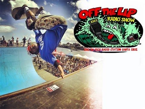 Skateboarding Legend Steve Caballero, Off The Lip Radio - Surf Channel