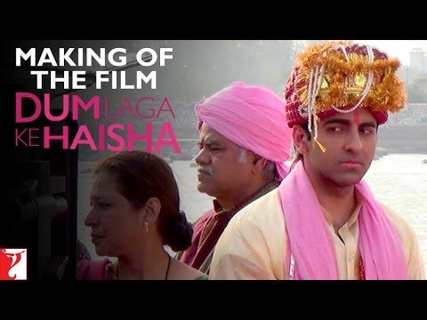 Dum Laga Ke Haisha - Making Of The Film