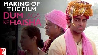 Dum Laga Ke Haisha - Making Of The Film