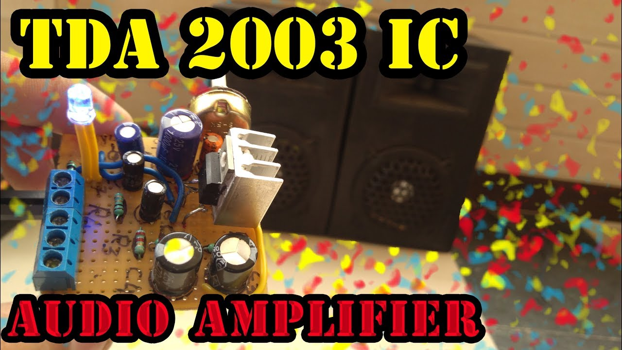 How To Make Audio Amplifier By Tda2003 Ic Youtube Hifi Electronic Projects Circuits