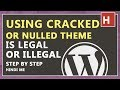 using cracked or nulled theme is legal or illegal in hindi   reality of cracked theme
