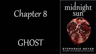 """""""MIDNIGHT SUN"""" Audiobook~ Chapter 8: GHOST (Twilight Saga)"""