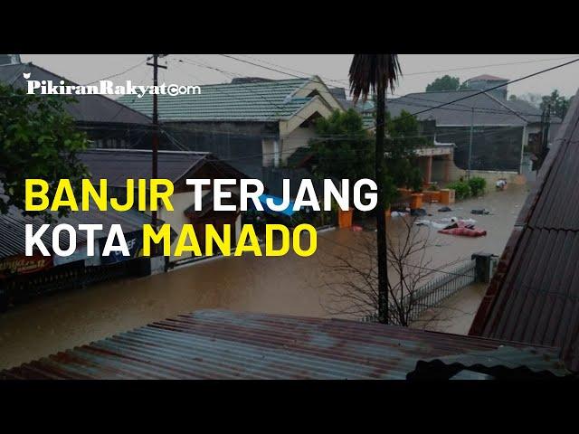 Banjir Terjang 8 Kecamatan di Kota Manado Sulawesi Utara, Tiga Tewas dan Satu Orang Masih Hilang