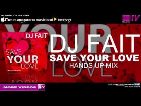 DJ Fait - Save Your Love (Hands Up Mix)