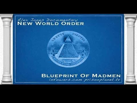 New World Order Blueprint of Madmen (Full) Alex Jones