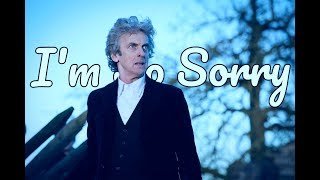 12th Doctor ~ I'm So Sorry (tribute)