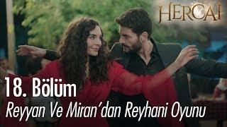 Reyyan ve Mirandan Reyhani oyunu - Hercai 18. Bölüm