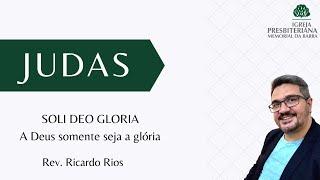 Soli Deo Gloria (a Deus somente seja a Glória)   Judas 17-25   Rev. Ricardo Rios