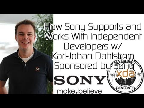 How Sony Supports and Works With Independent Developers w/ Karl-Johan Dahlstrom from XDA:DevCon 2013