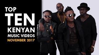 TOP 10 KENYAN MUSIC VIDEOS - NOVEMBER 2017
