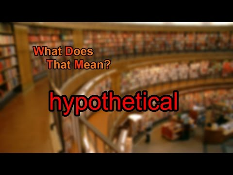 What does hypothetical mean?