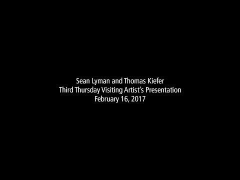 Sean Lyman and Thomas Kiefer - Third Thursday Visiting Artists' Presentation