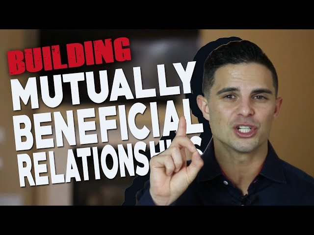 Building MUTUALLY BENEFICIAL Relationships