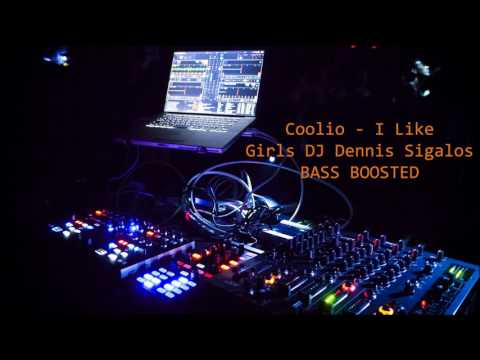 Coolio - I Like Girls DJ Dennis Sigalos BASS BOOSTED