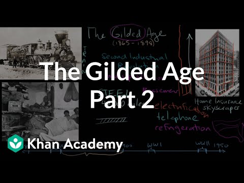 The Gilded Age part 2 | The Gilded Age (1865-1898) | US History | Khan Academy