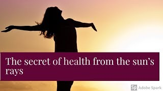 The secret of health from the sun's rays