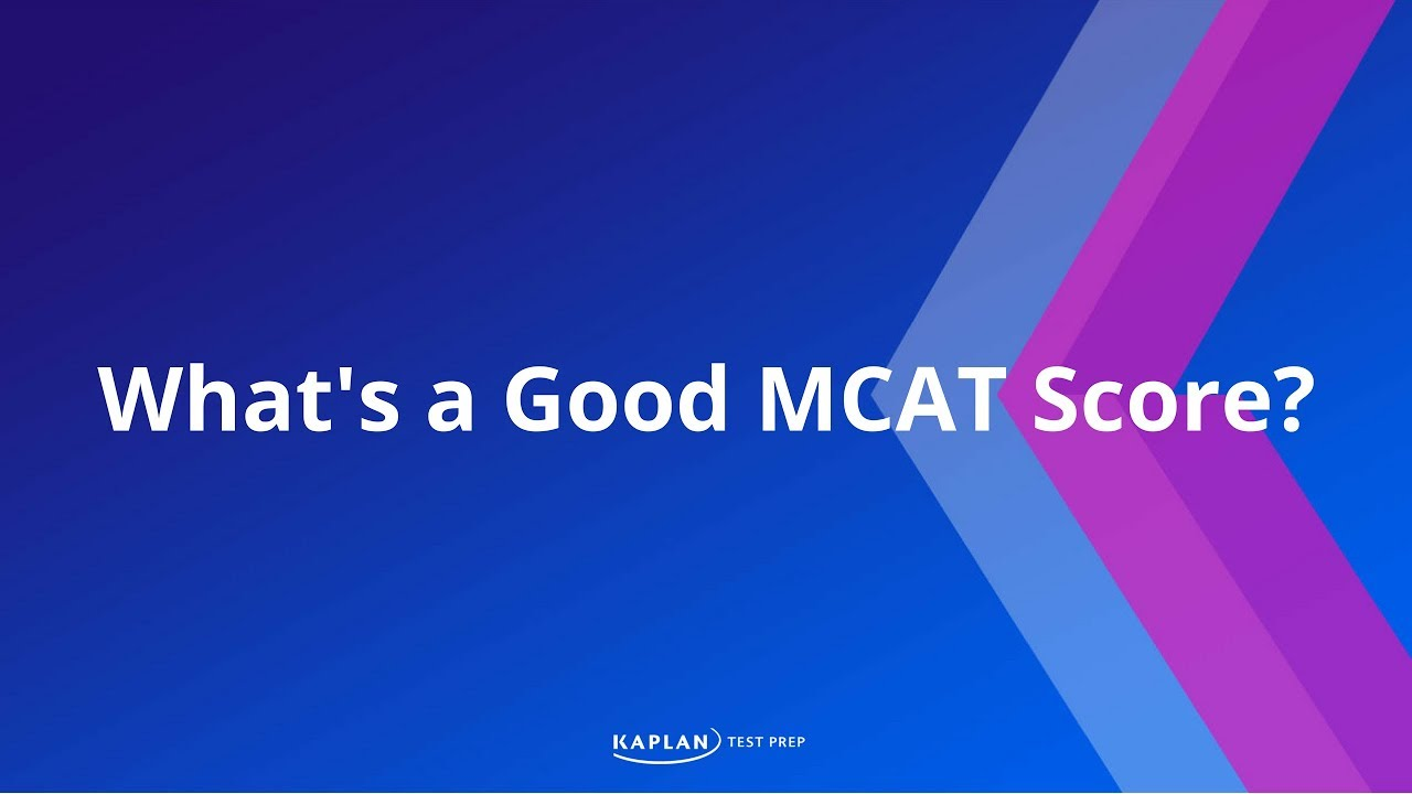 What's a good MCAT score? - Kaplan Test Prep