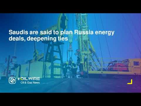 Saudis are said to plan Russia energy deals, deepening ties
