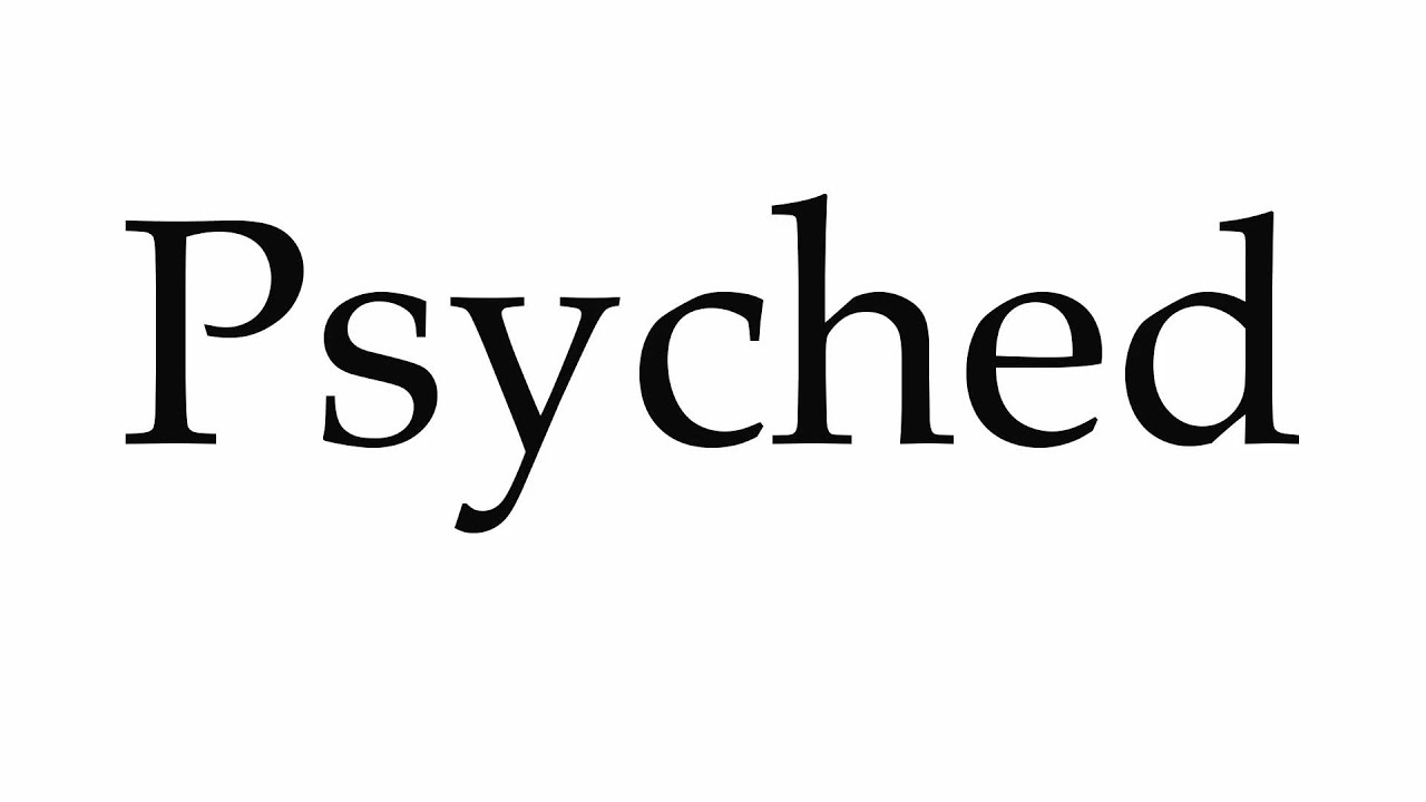 How to pronounce psyched pronunciation guide