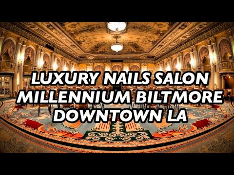 Luxury Nails Salon Inside Millennium Biltmore - an Iconic Hotel in LA
