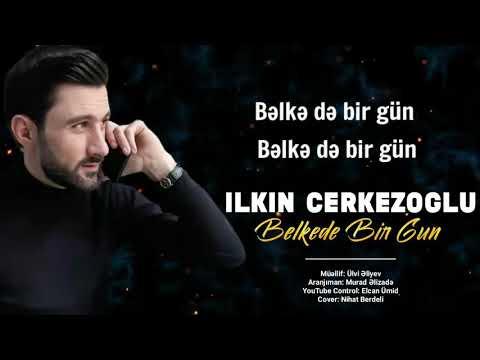 Ilkin Cerkezoglu - Belkede Bir Gun 2020 (Official Lyric Audio)