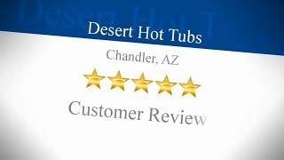 Desert Hot Tubs Chandler Review Gilbert AZ,85234 (480) 855-1981