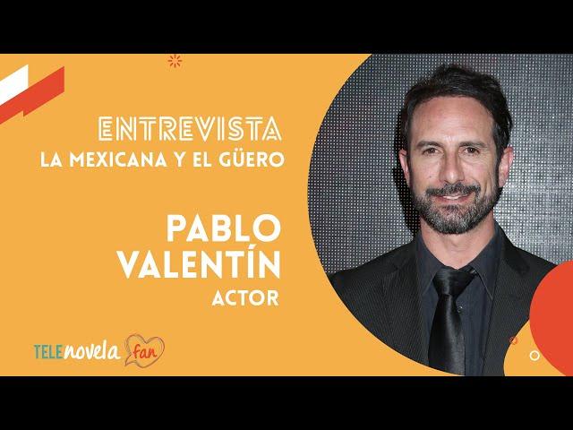 Entrevista al actor Pablo Valentín | Elenco 'La mexicana y el güero'