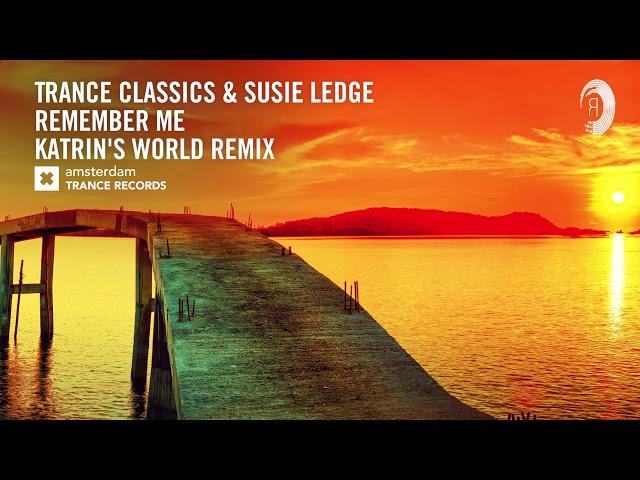 TRANCE CLASSICS: Trance Classics & Susie Ledge - Remember Me (Katrin's World Remix) + LYRICS