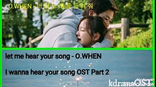 O WHEN Let Me Hear Your Song I Wanna Hear Your Song OST Part 2 Lyrics