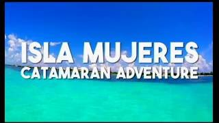 Tour Isla Mujeres - Catamarán Adventure