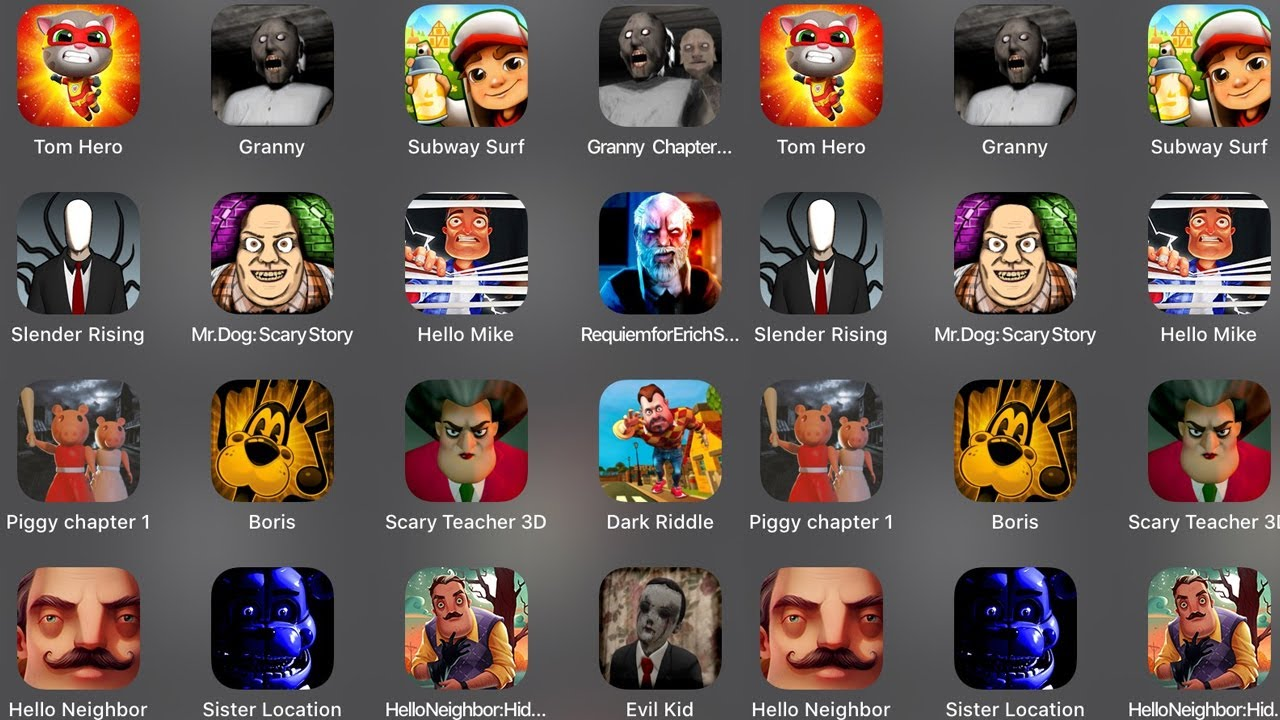 Tom Hero,Granny,Subway Surfers,Granny Chapter two,Slender Rising,Mr Dog Scary,Hello Mike,Dark Riddle