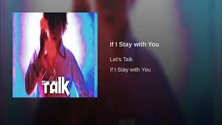 Let's Talk   If i stay with you